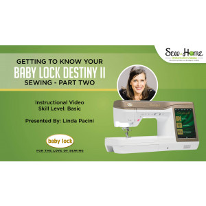 Getting to Know Your Baby Lock Destiny II - Sewing Part 2