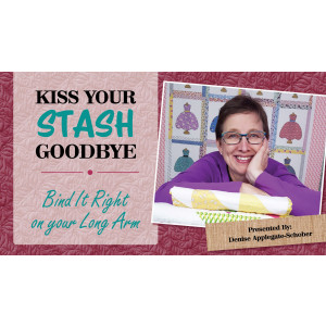 Kiss Your Stash Goodbye: Bind It Right on your Longarm