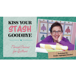 Kiss Your Stash Goodbye: Thread Choices for Quilters