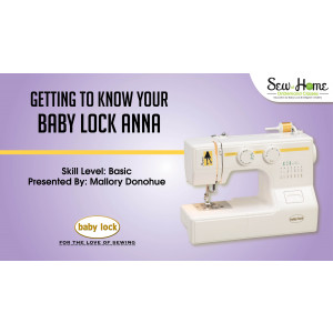 Getting to Know Your Baby Lock Anna