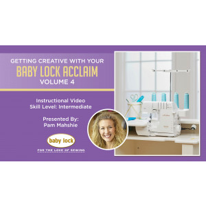 Getting Creative with Your Baby Lock Acclaim - Volume 4 - Advanced Techniques for Beginners