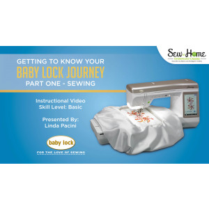 Getting to Know Your Baby Lock Journey - Sewing