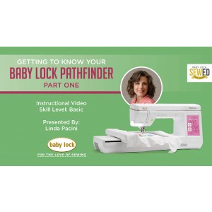 Getting to Know Your Baby Lock Pathfinder Embroidery Machine Part 1