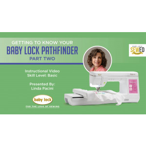Getting to Know Your Baby Lock Pathfinder Embroidery Machine - Part 2