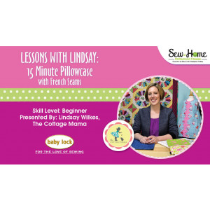 Lessons With Lindsay - 15 Minute Pillowcase with French Seams