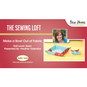 Make a Bowl Out of Fabric with The Sewing Loft