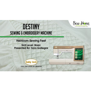 Destiny - Heirloom Sewing Feet