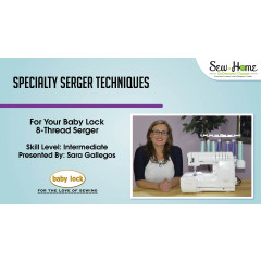 Specialty Serger Techniques For Your Baby Lock 8 Thread Serger