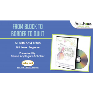 From Block to Border to Quilt - All with Art and Stitch