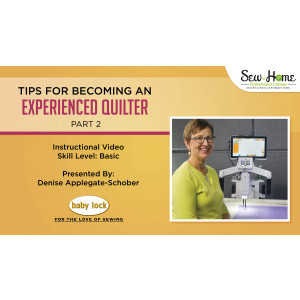 Tips for Becoming an Experienced Quilter - Part 2