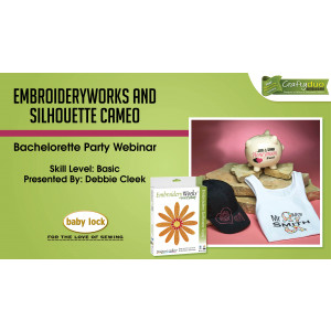 EmbroideryWorks and Silhouette Cameo - Bachelorette Party Webinar