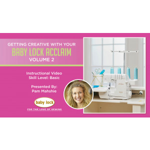 Getting Creative with Your Baby Lock Acclaim - Volume 2 - Decorative Threads