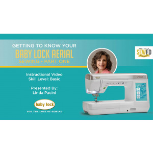 Getting to Know Your Baby Lock Aerial - Sewing - Part 1