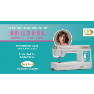 Getting to Know Your Baby Lock Aerial - Sewing - Part 2