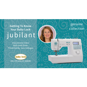 Getting to Know Your Baby Lock Jubilant