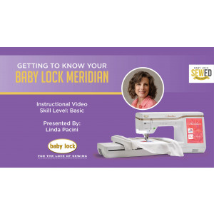 Getting to Know Your Baby Lock Meridian Embroidery Machine