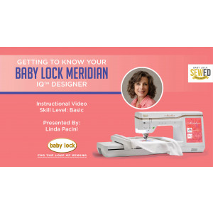 Getting to Know Your Baby Lock Meridian - IQ Designer