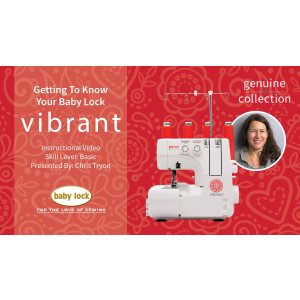 Getting to Know Your Baby Lock Vibrant Serger