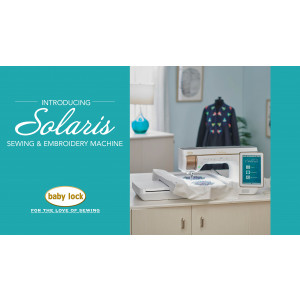 Introducing Baby Lock Solaris Sewing and Embroidery Machine