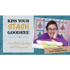 Kiss Your Stash Goodbye: Free-Motion Quilting with Pantographs