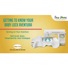 Getting to Know Your Baby Lock Aventura - Sewing